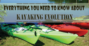 Read more about the article Kayaking Evolution: Facts and Development