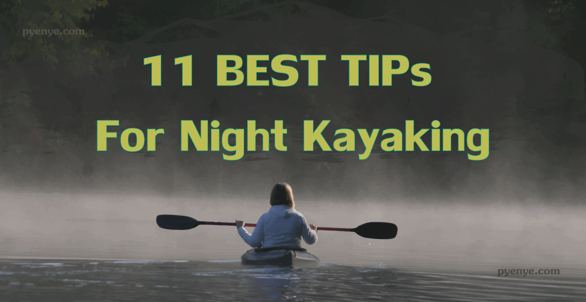 Read more about the article 11 Best Night Kayaking Tips