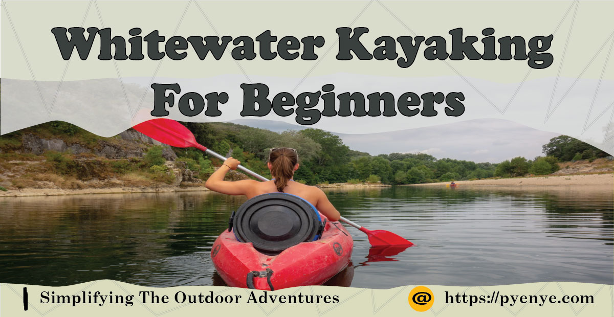 You are currently viewing Whitewater Kayaking For Beginners