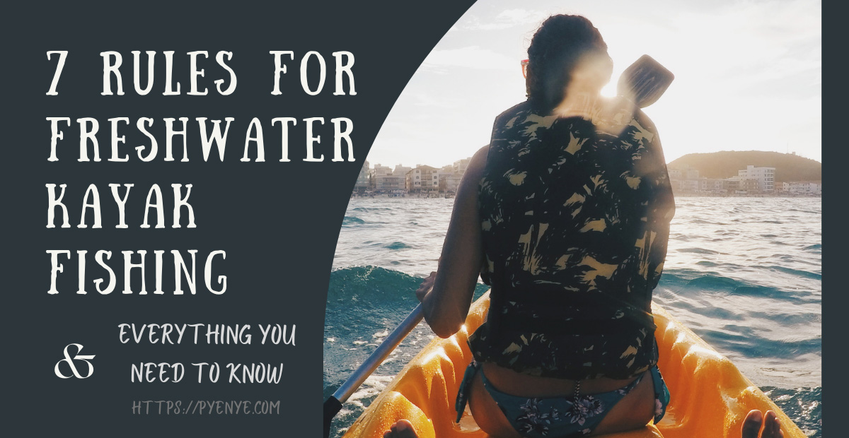 You are currently viewing 7 Rules for Freshwater Kayak Fishing