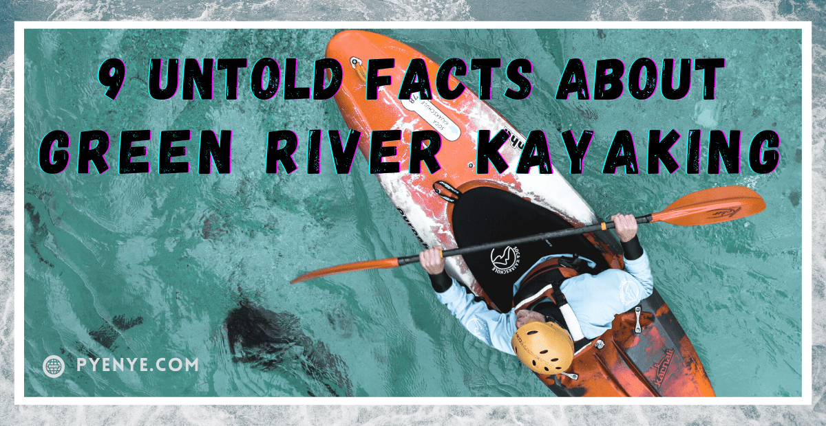You are currently viewing 9 Untold Facts about Green River Kayaking