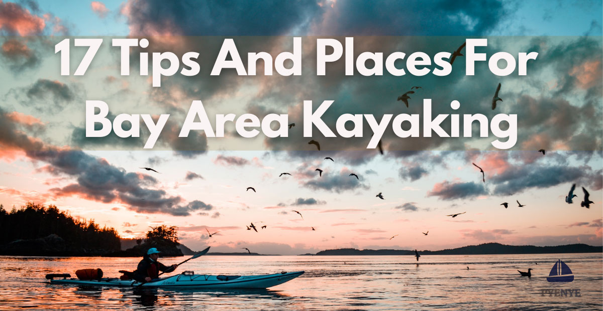 You are currently viewing 17 Tips And Places For Bay Area Kayaking