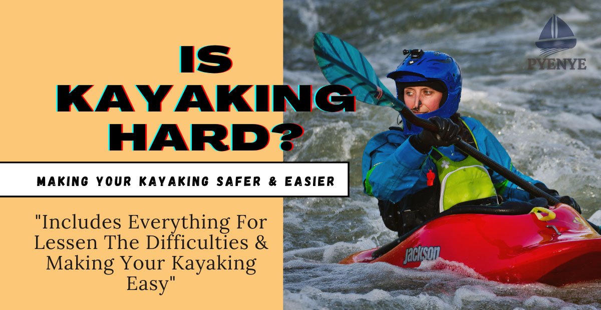 You are currently viewing Is Kayaking Hard? Make it Safe and Easy