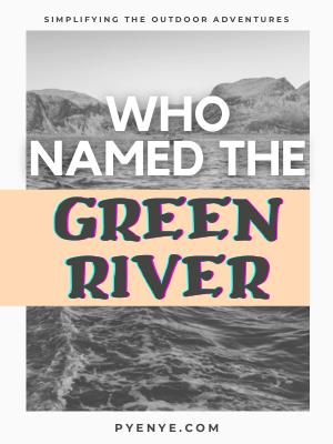 Who Named The Green River, Green River, Green River Kayaking.