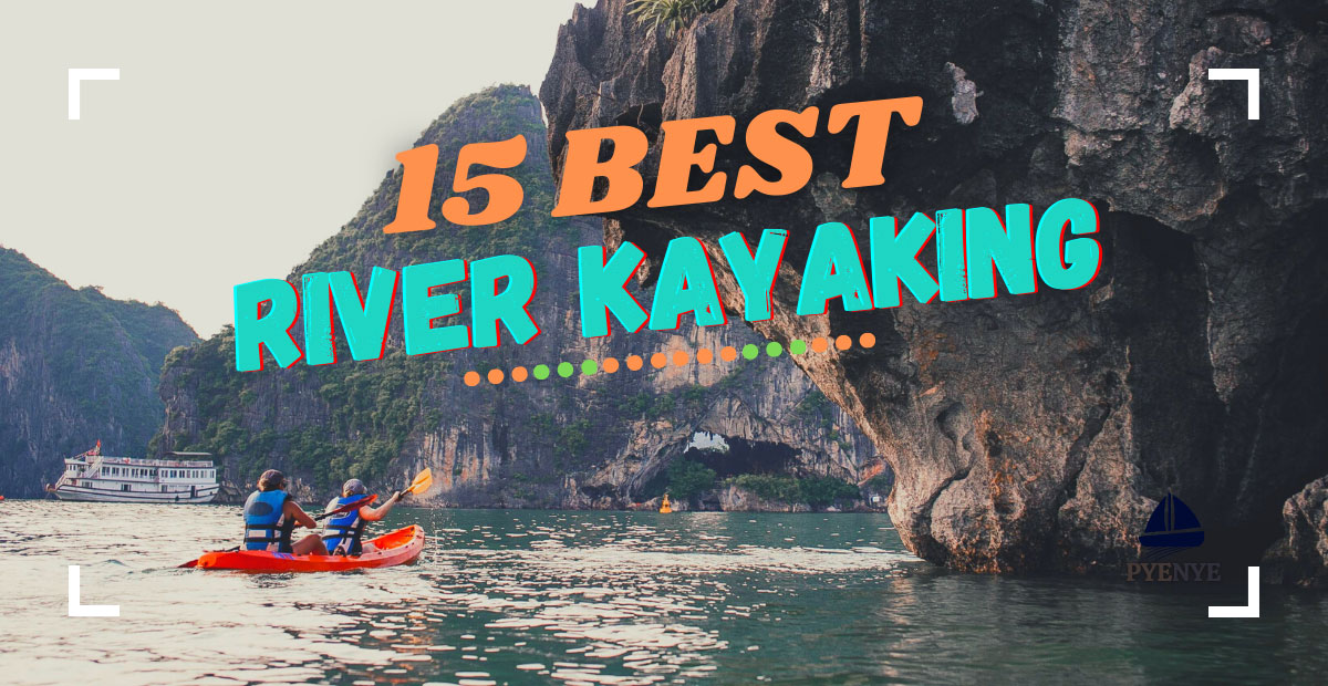 You are currently viewing 15 Best River Kayaking Destinations In The US