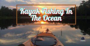 Kayak Fishing in the Ocean, Ocean Kayak fishing, Ocean kayak Fishing Setup, Ocean Fishing Kayak, Saltwater kayak fishing