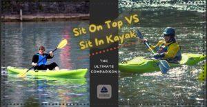 Sit On Top Vs Sit In Kayak, sit on vs sit in kayak, Sit in or sit on kayak, sit on vs sit in kayak, sit on top kayak, sit in kayak, sit inside kayak, sit on or sit in kayak,
